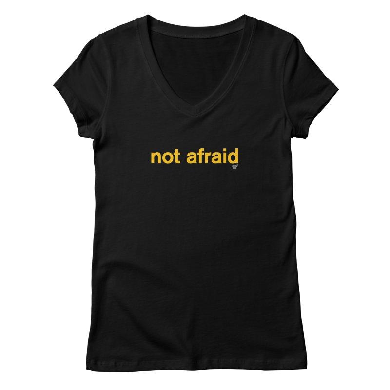 not afraid Women's V-Neck by Not Shirts