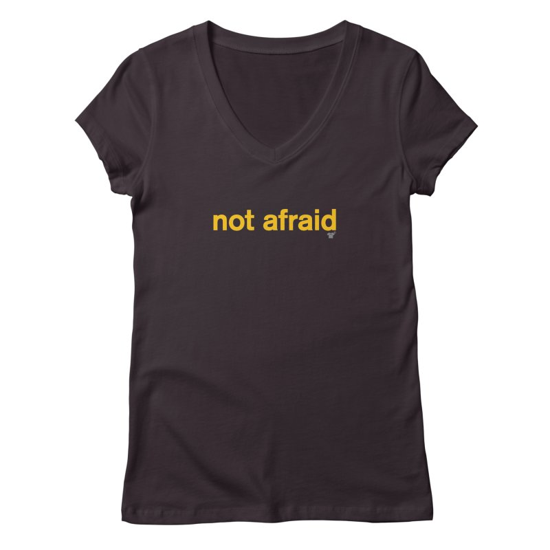 not afraid Women's V-Neck by Not Shirts