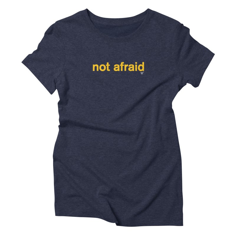 not afraid Women's Triblend T-Shirt by Not Shirts