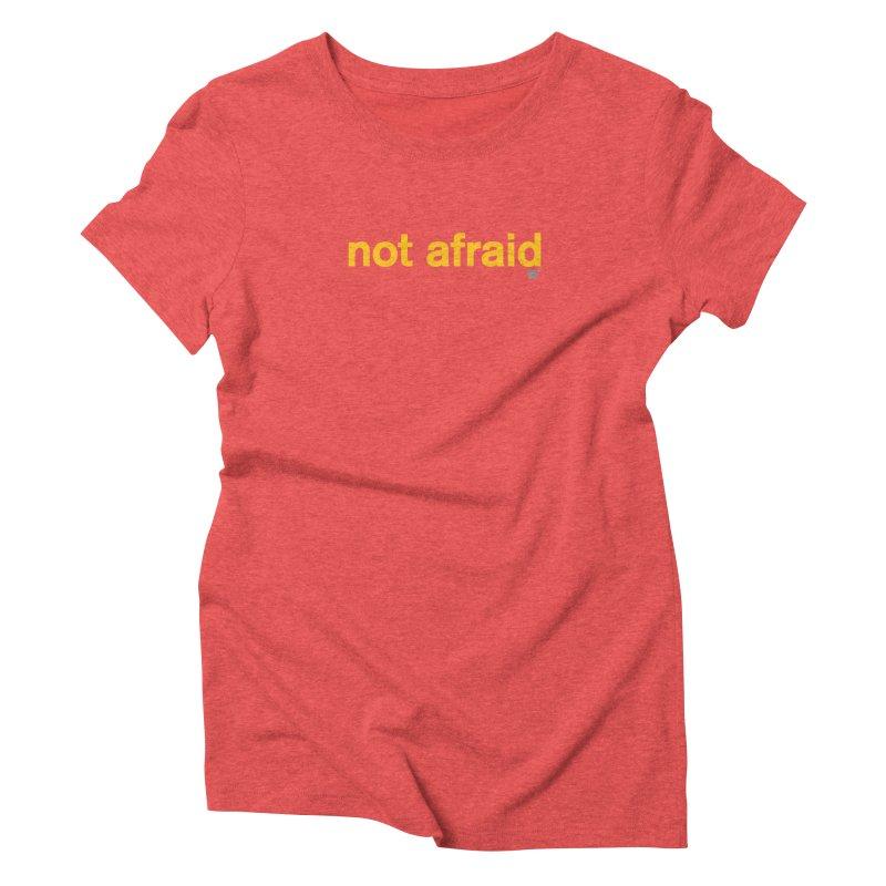 not afraid Women's Triblend T-Shirt by Not Shirts