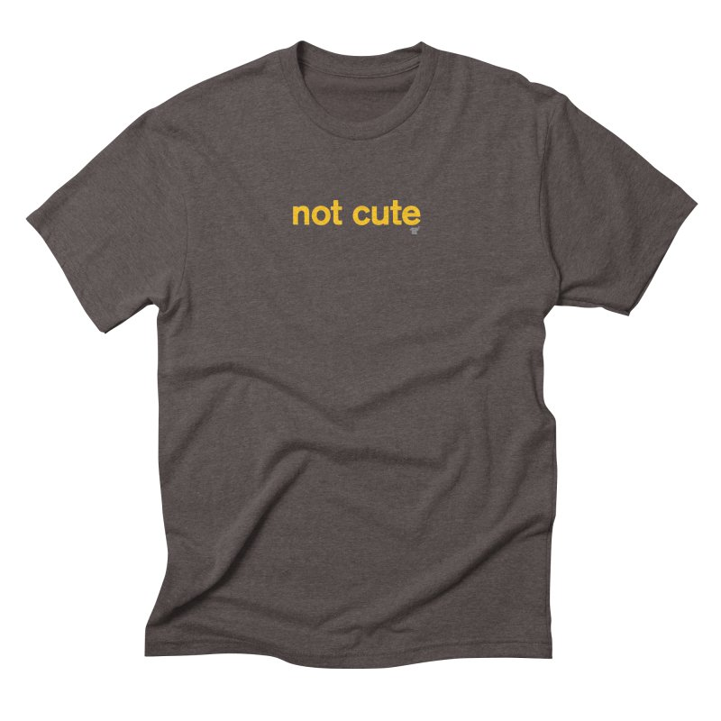 not cute Men's Triblend T-Shirt by Not Shirts