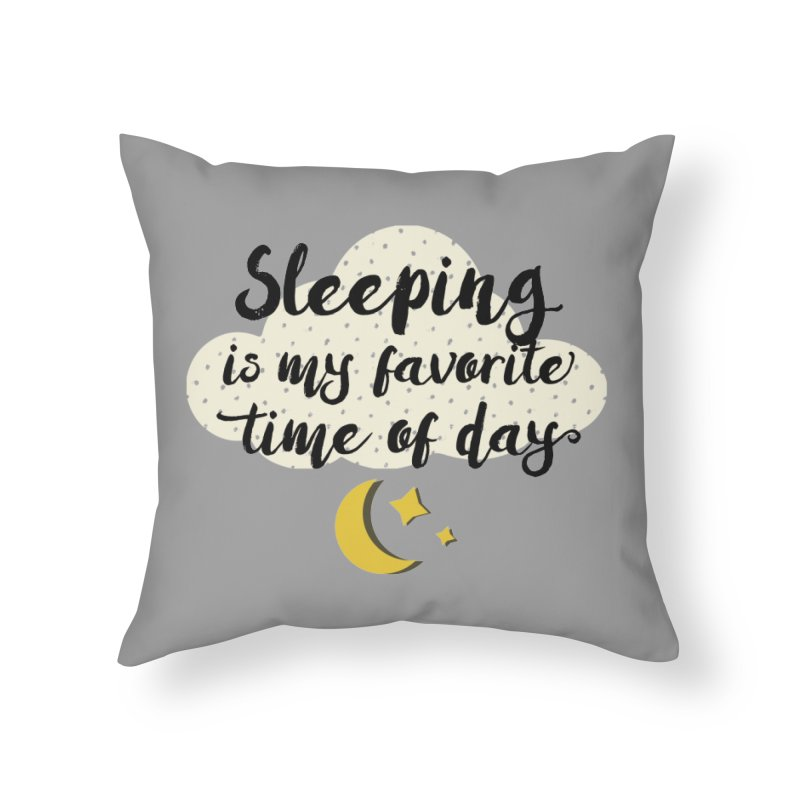 Sleeping is my favorite time of day in Throw Pillow by Nox + Quills Creative