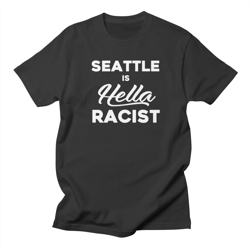 Seattle Is Hella Racist (Men's & Women's) Men's Regular T-Shirt by NPHA.SHOP