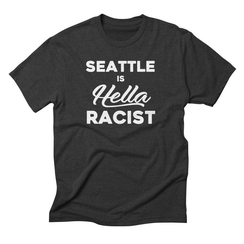 Seattle Is Hella Racist (Men's & Women's) Men's Triblend T-Shirt by NPHA.SHOP