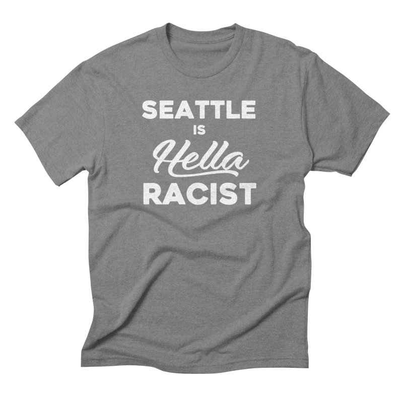 Seattle Is Hella Racist (Men's & Women's) Men's Triblend T-Shirt by NPHA.SHOP