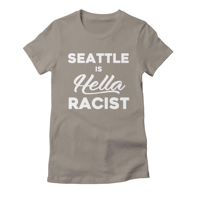 Seattle Is Hella Racist (Men's & Women's) Women's Fitted T-Shirt by NPHA.SHOP