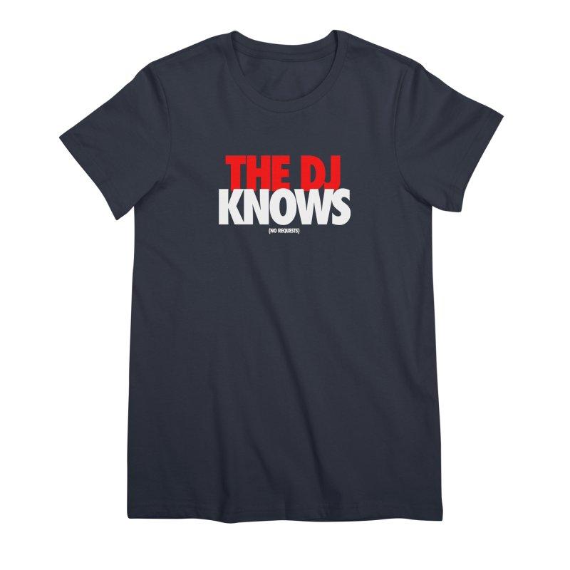 The DJ Knows (Men's & Women's) Women's Premium T-Shirt by NPHA.SHOP