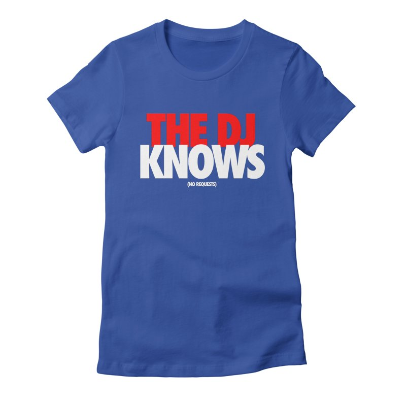 The DJ Knows (Men's & Women's) Women's Fitted T-Shirt by NPHA.SHOP