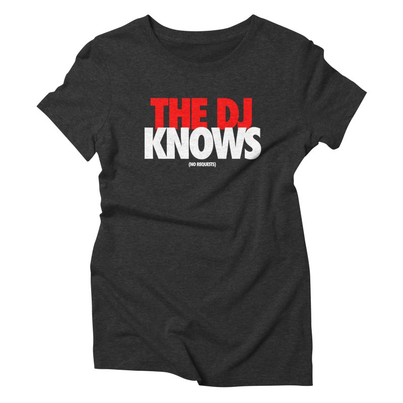 The DJ Knows (Men's & Women's) Women's Triblend T-Shirt by NPHA.SHOP