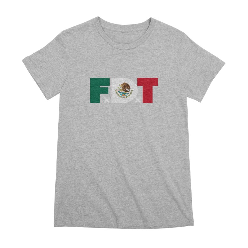 TDE x FDT El Tri (Men's & Women's) Women's Premium T-Shirt by NPHA.SHOP