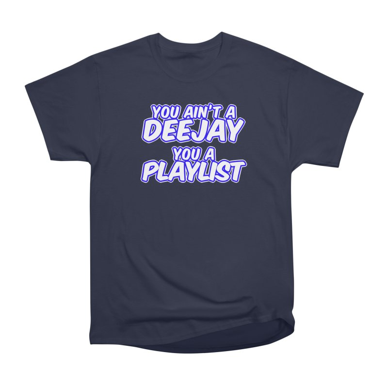 You AIn't A DJ, You A Playlist (Men's & Women's) Women's Heavyweight Unisex T-Shirt by NPHA.SHOP