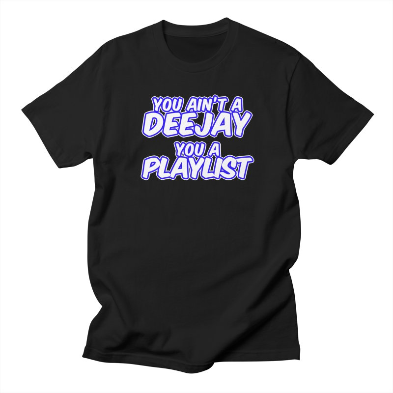You AIn't A DJ, You A Playlist (Men's & Women's) Men's Regular T-Shirt by NPHA.SHOP