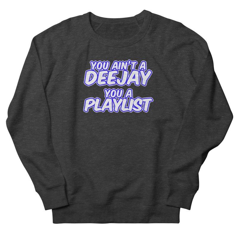 You AIn't A DJ, You A Playlist (Men's & Women's) Women's French Terry Sweatshirt by NPHA.SHOP