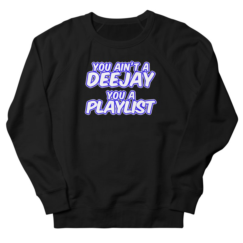 You AIn't A DJ, You A Playlist (Men's & Women's) Women's French Terry Sweatshirt by NPHA.SHOP