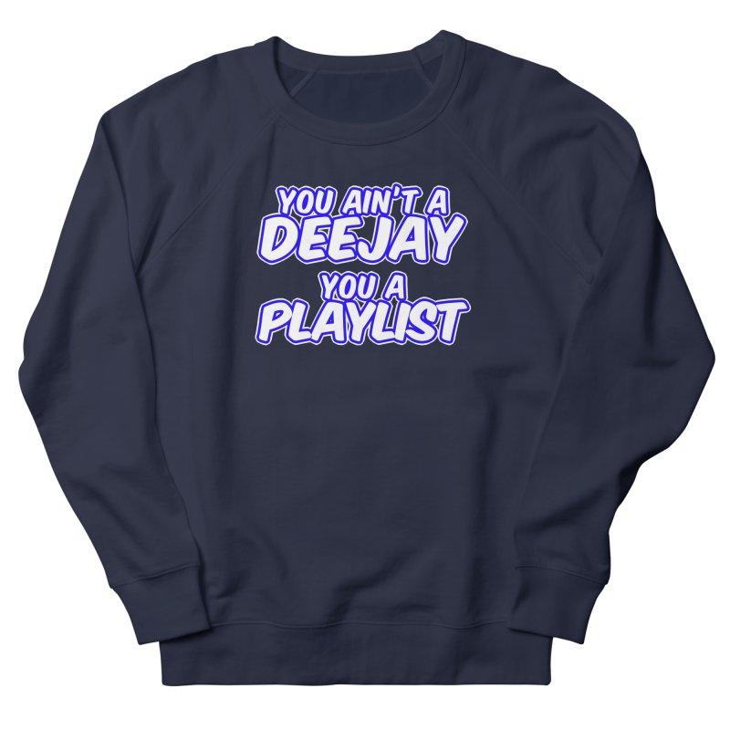 You AIn't A DJ, You A Playlist (Men's & Women's) Men's French Terry Sweatshirt by NPHA.SHOP