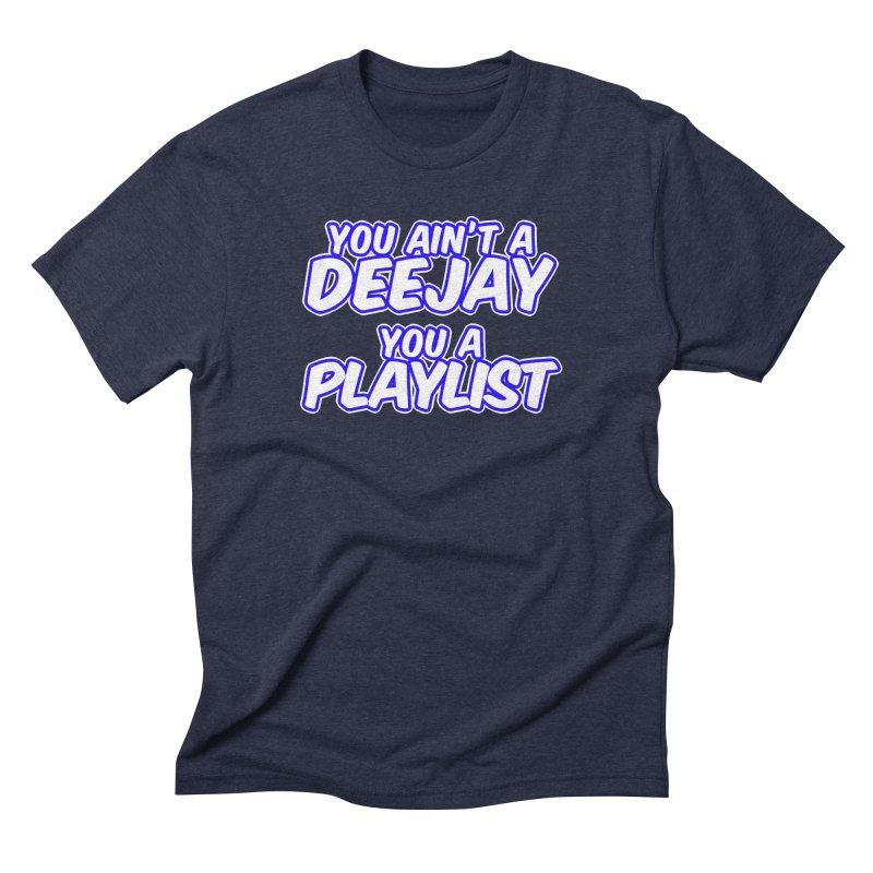 You AIn't A DJ, You A Playlist (Men's & Women's) Men's Triblend T-Shirt by NPHA.SHOP