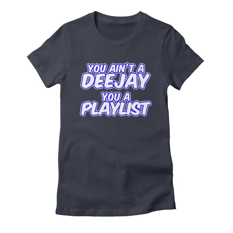 You AIn't A DJ, You A Playlist (Men's & Women's) Women's Fitted T-Shirt by NPHA.SHOP