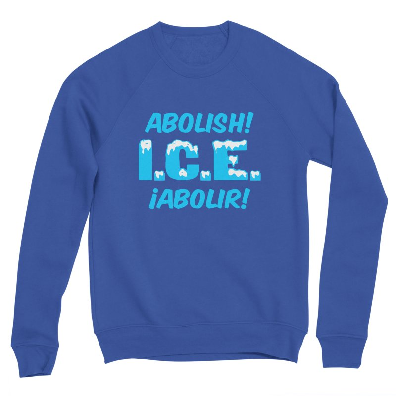 Abolish I.C.E. (Men's & Women's) Men's Sweatshirt by NPHA.SHOP