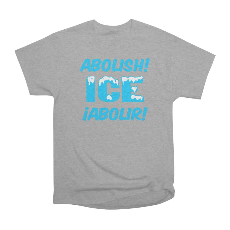 Abolish I.C.E. (Men's & Women's) Women's Heavyweight Unisex T-Shirt by NPHA.SHOP