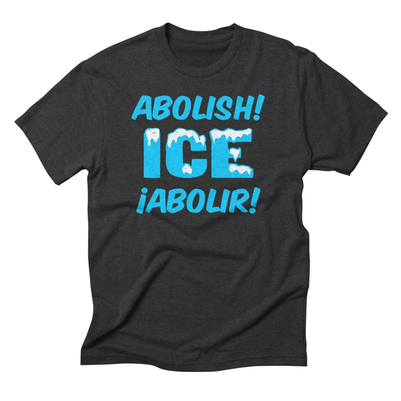 Abolish I.C.E. (Men's & Women's) Men's Triblend T-Shirt by NPHA.SHOP