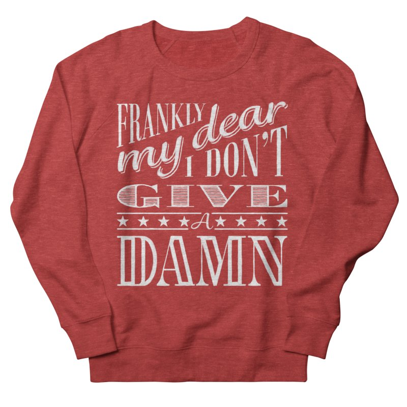 Frankly My Dear Women's French Terry Sweatshirt by nrdshirt's Shop