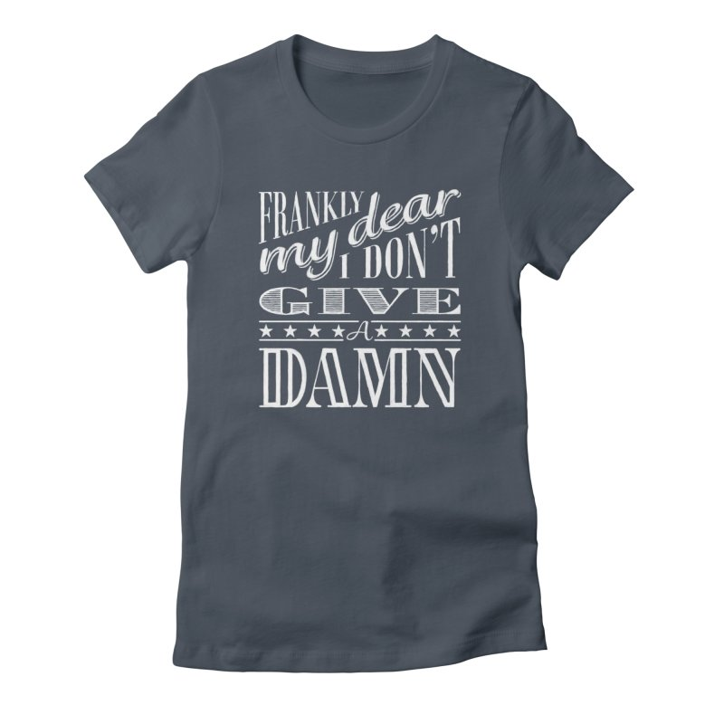 Frankly My Dear Women's T-Shirt by nrdshirt's Shop