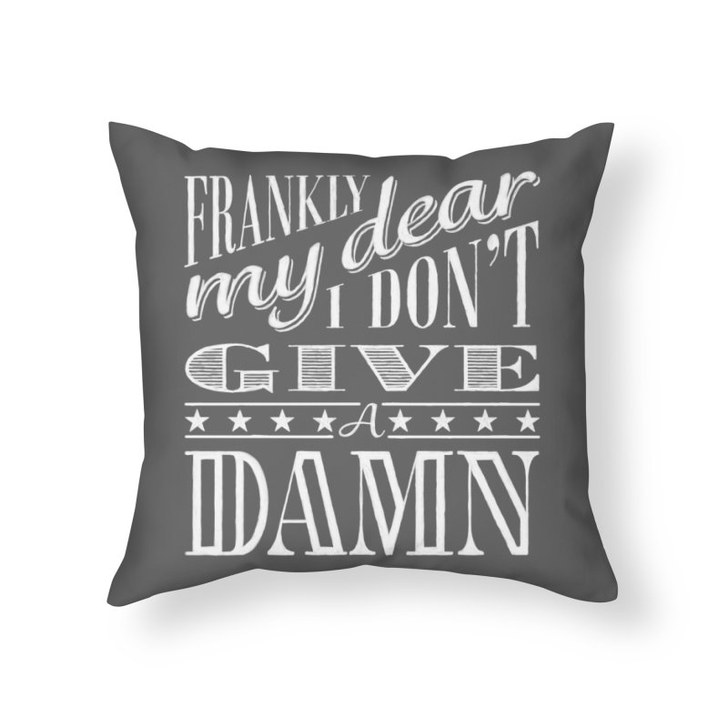 Frankly My Dear Home Throw Pillow by nrdshirt's Shop