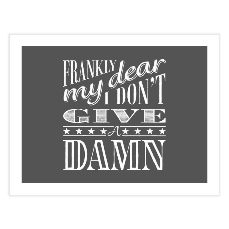 Frankly My Dear Home Fine Art Print by nrdshirt's Shop
