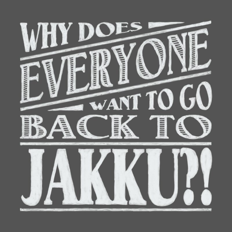 Back To Jakku None  by nrdshirt's Shop