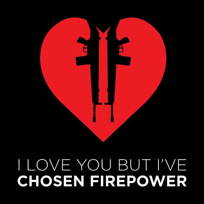 I Love You But I've Chosen Firepower by nshanemartin's Artist Shop