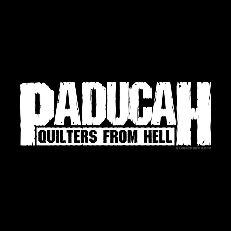 Paducah - Quilters From Hell by N. Shane Martin's Fresh Prints