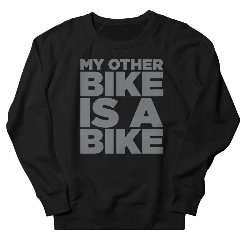My Other Bike Is A Bike Women's Sweatshirt by nshanemartin's Artist Shop