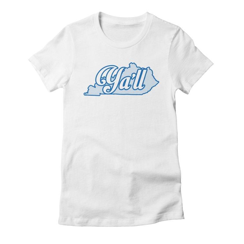 Kentucky Ya'll 1 Women's Fitted T-Shirt by nshanemartin's Artist Shop