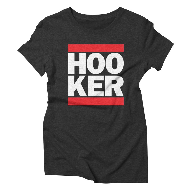 HOOKER Women's Triblend T-Shirt by nshanemartin's Artist Shop