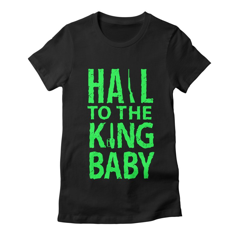 Hail To The King Women's Fitted T-Shirt by Numb Skull