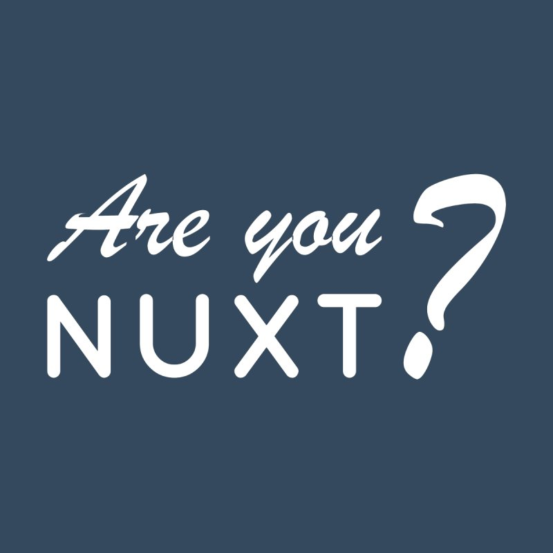 Are you Nuxt? by The Nuxt Shop