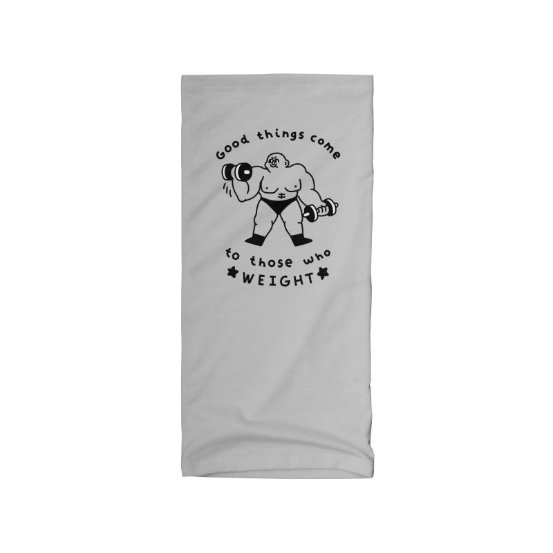 Good Things Come to Those Who Weight Accessories Neck Gaiter by obinsun