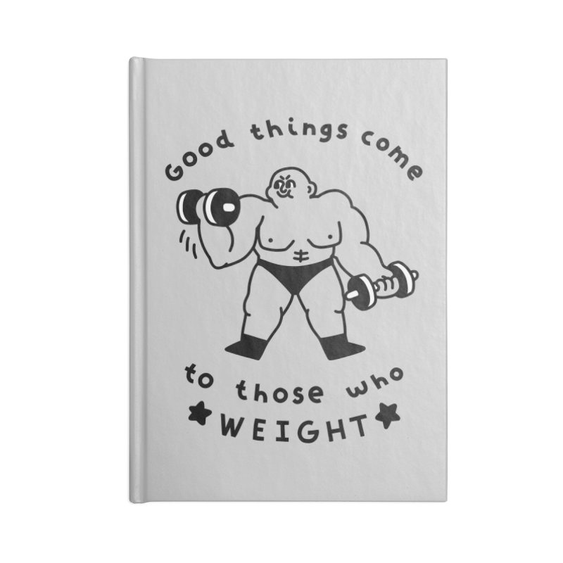 Good Things Come to Those Who Weight Accessories Notebook by obinsun