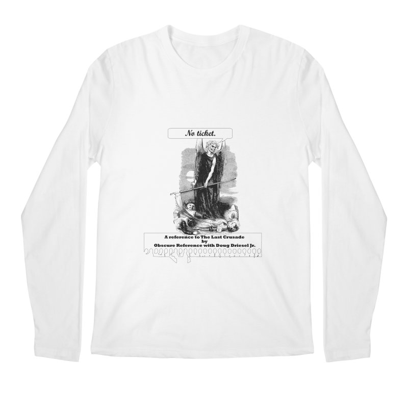 No Ticket Men's Longsleeve T-Shirt by obscurereferencepodcast's Artist Shop