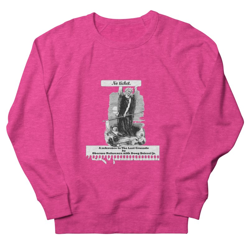 No Ticket Women's Sweatshirt by obscurereferencepodcast's Artist Shop