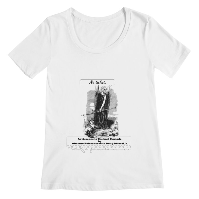 No Ticket Women's Scoopneck by obscurereferencepodcast's Artist Shop