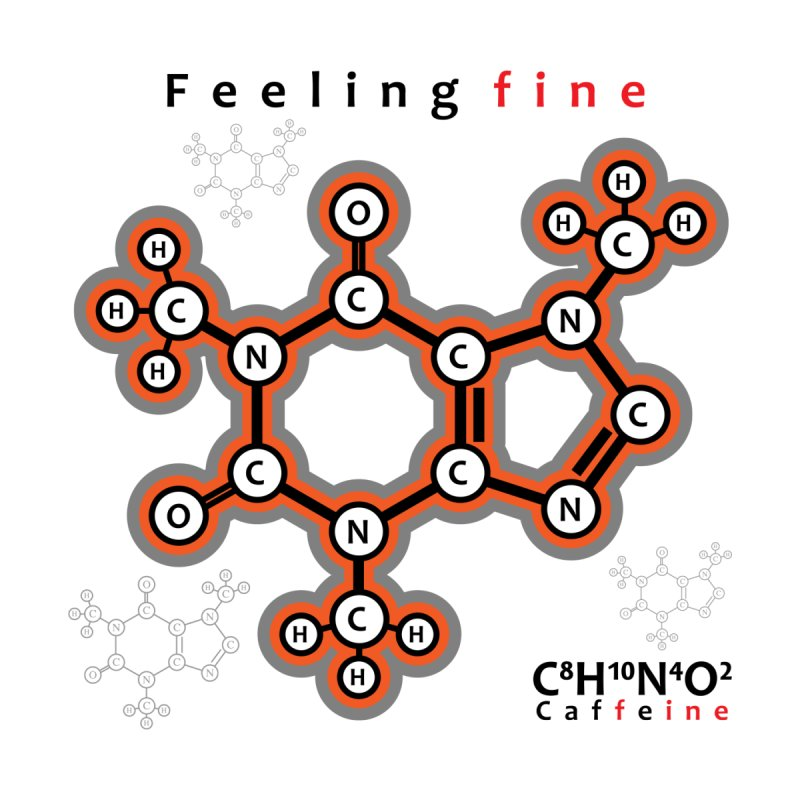 Caffeine - Feeling fine None  by Oceanrunner's Artist Shop