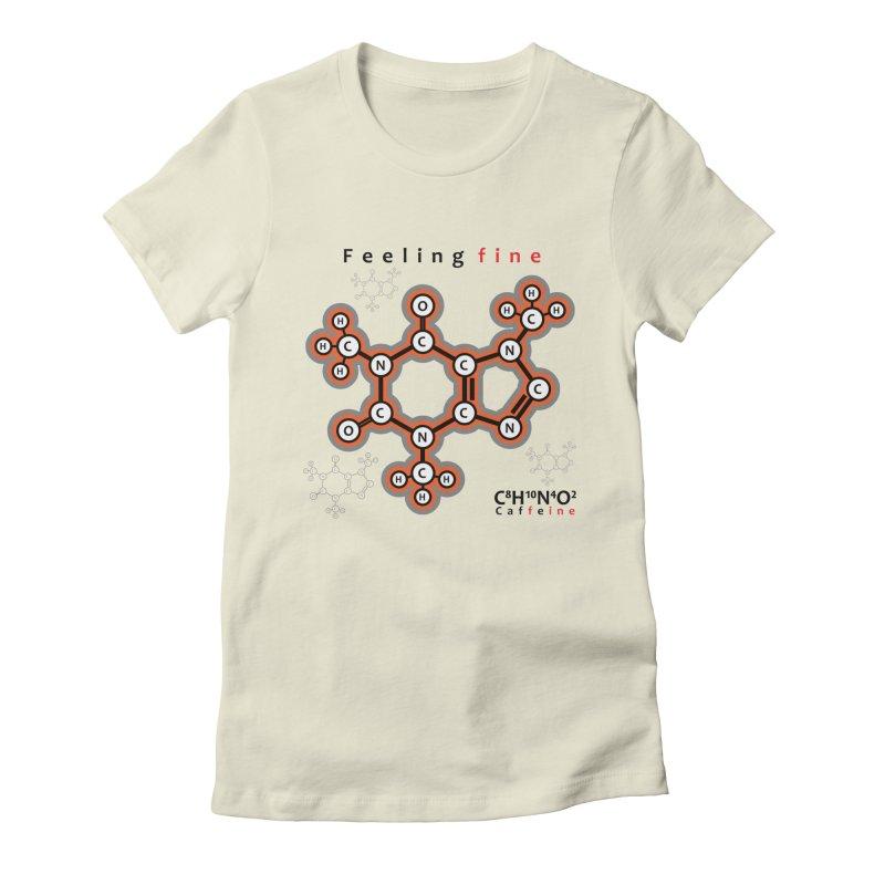 Caffeine - Feeling fine Women's Fitted T-Shirt by Oceanrunner's Artist Shop