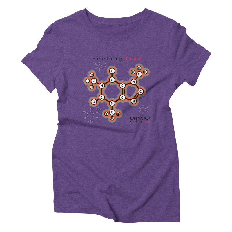 Caffeine - Feeling fine Women's Triblend T-Shirt by Oceanrunner's Artist Shop