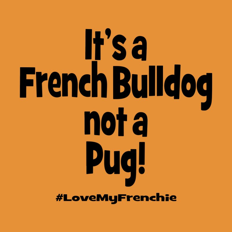 It's a French Bulldog! by Oceanrunner's Artist Shop