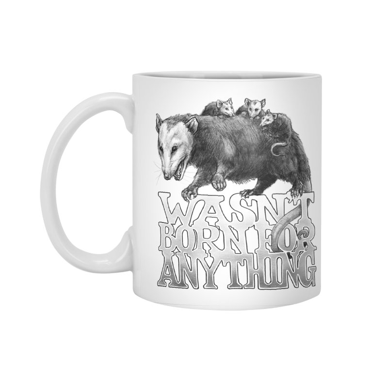 Wasn't Born for Anything Accessories Standard Mug by Octophant's Artist Shop