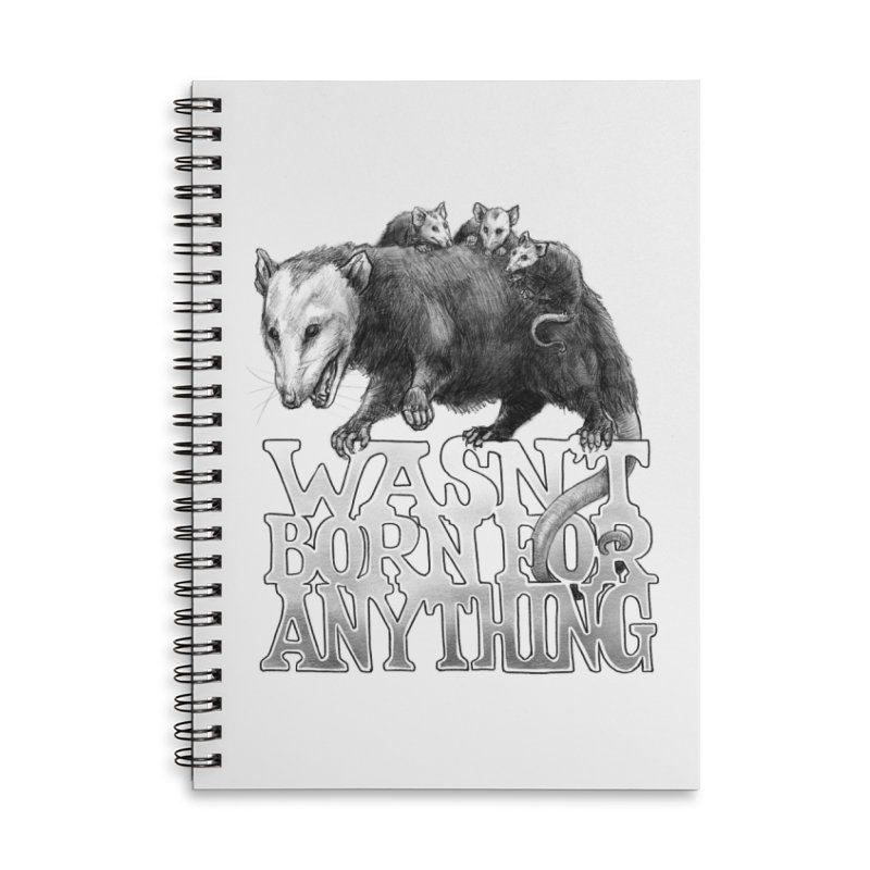 Wasn't Born for Anything Accessories Lined Spiral Notebook by Octophant's Artist Shop