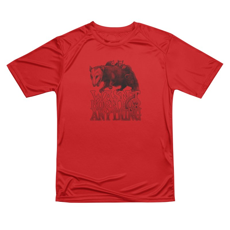 Wasn't Born for Anything Men's Performance T-Shirt by Octophant's Artist Shop