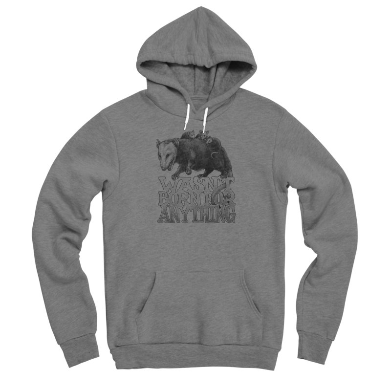 Wasn't Born for Anything Women's Sponge Fleece Pullover Hoody by Octophant's Artist Shop