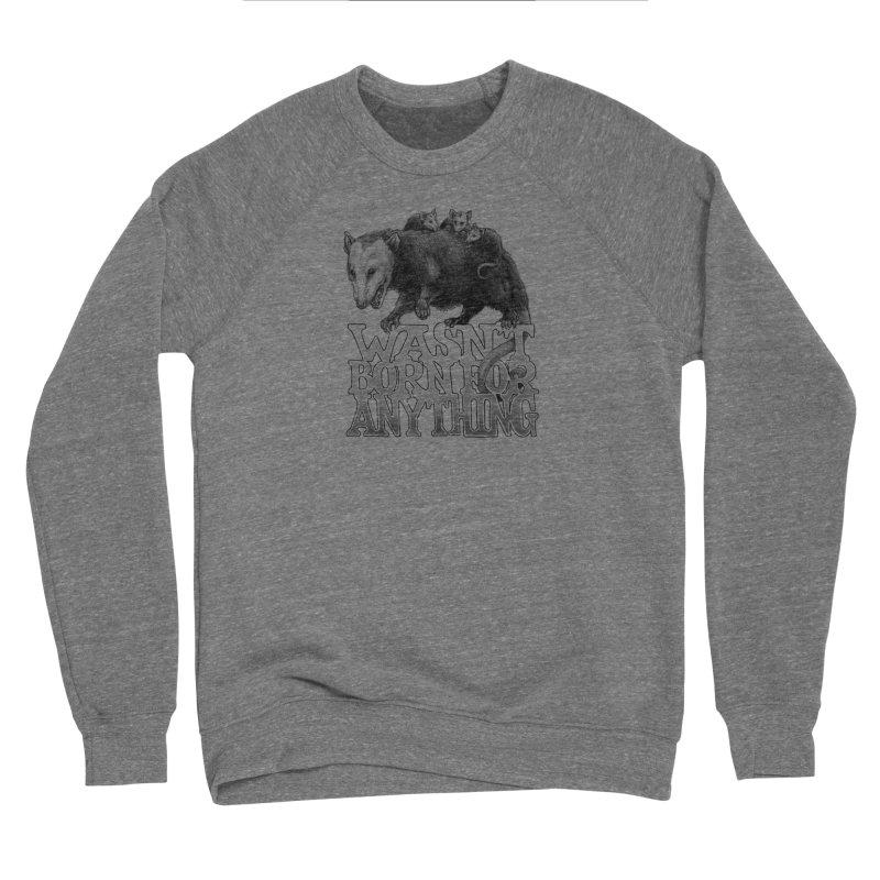 Wasn't Born for Anything Women's Sponge Fleece Sweatshirt by Octophant's Artist Shop